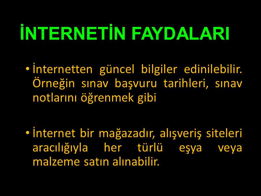 İNTERNETİN FAYDALARI İnternetten güncel bilgiler edinilebilir.