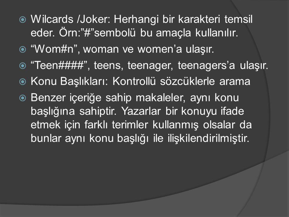 """ Wilcards /Joker: Herhangi bir karakteri temsil eder. Örn:""""#""""sembolü bu amaçla kullanılır.  """"Wom#n"""", woman ve women'a ulaşır.  """"Teen####"""", teens, t"""