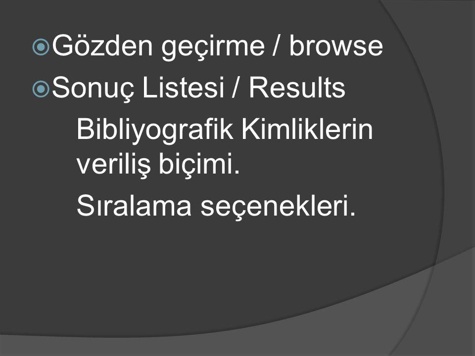  Gözden geçirme / browse  Sonuç Listesi / Results Bibliyografik Kimliklerin veriliş biçimi. Sıralama seçenekleri.