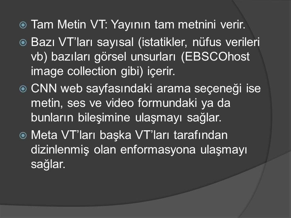  Tam Metin VT: Yayının tam metnini verir.  Bazı VT'ları sayısal (istatikler, nüfus verileri vb) bazıları görsel unsurları (EBSCOhost image collectio