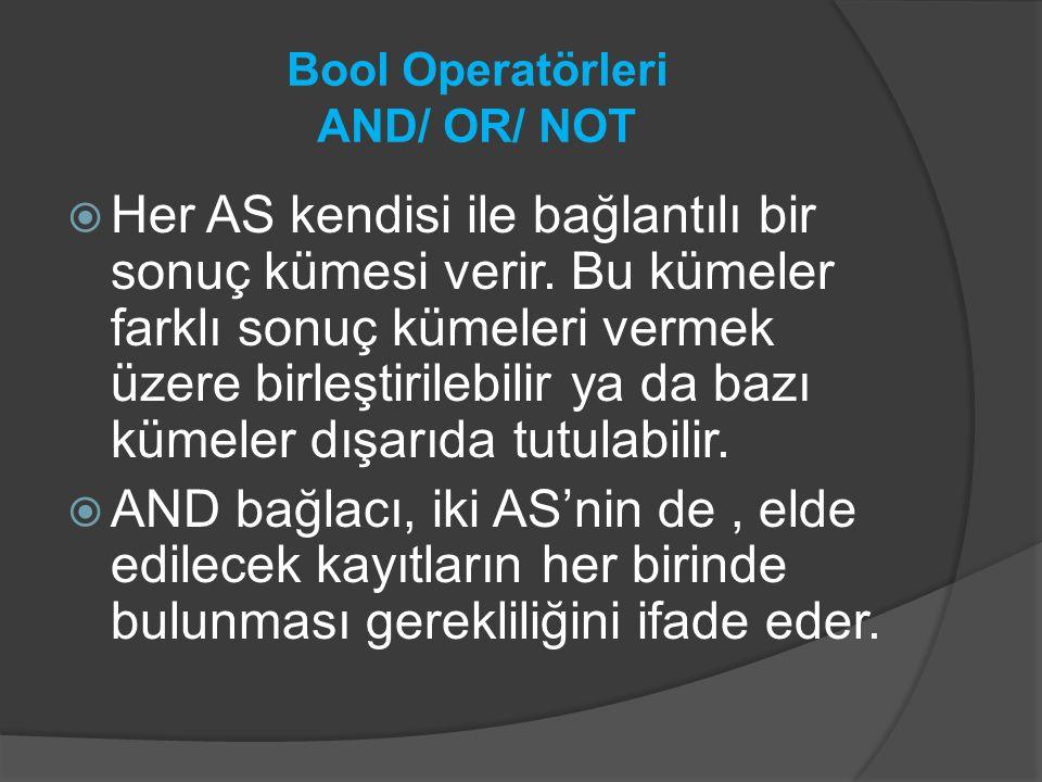 Bool Operatörleri AND/ OR/ NOT  Her AS kendisi ile bağlantılı bir sonuç kümesi verir. Bu kümeler farklı sonuç kümeleri vermek üzere birleştirilebilir