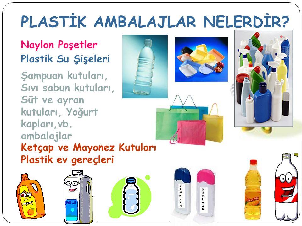 PLASTİK AMBALAJLAR NELERDİR? Naylon Poşetler Plastik Su Şişeleri Şampuan kutuları, Sıvı sabun kutuları, Süt ve ayran kutuları, Yoğurt kapları,vb. amba
