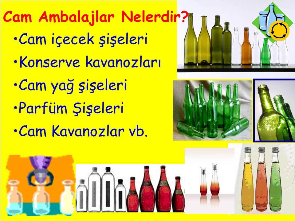 Cam Ambalajlar Nelerdir? Cam içecek şişeleri Konserve kavanozları Cam yağ şişeleri Parfüm Şişeleri Cam Kavanozlar vb.