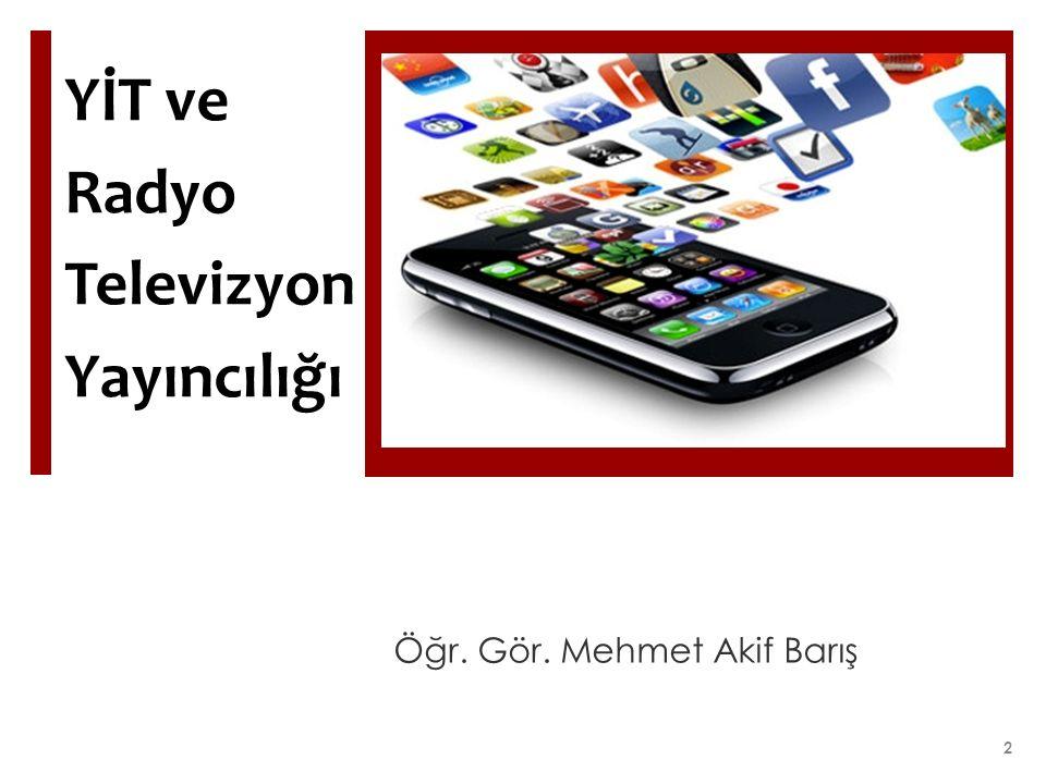 YİT ve Radyo Televizyon Yayıncılığı Öğr. Gör. Mehmet Akif Barış 2