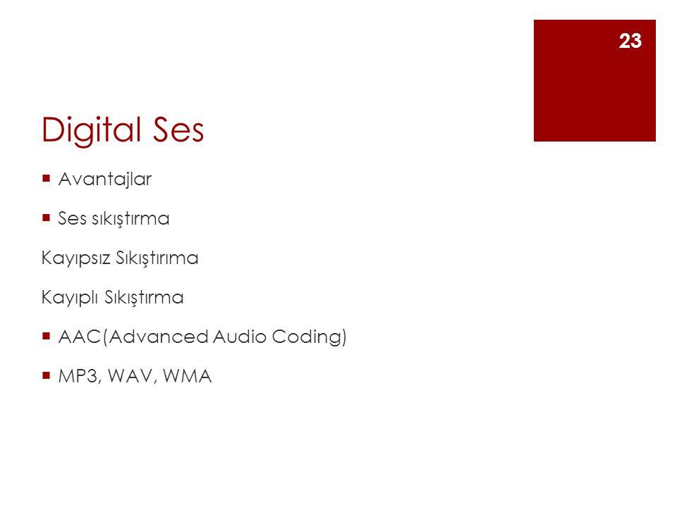 Digital Ses  Avantajlar  Ses sıkıştırma Kayıpsız Sıkıştırıma Kayıplı Sıkıştırma  AAC(Advanced Audio Coding)  MP3, WAV, WMA 23