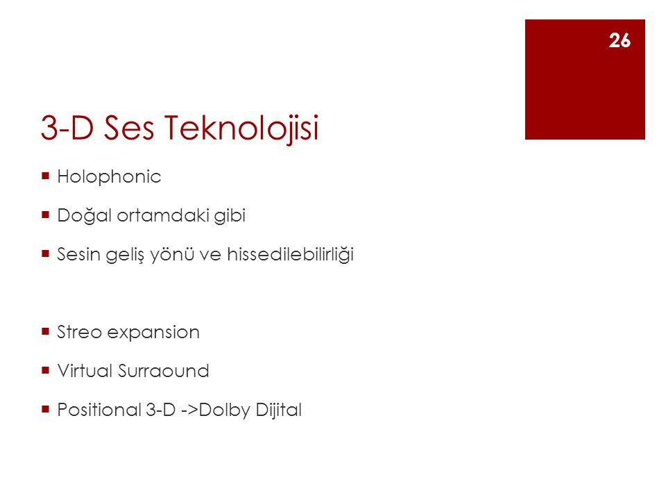 3-D Ses Teknolojisi  Holophonic  Doğal ortamdaki gibi  Sesin geliş yönü ve hissedilebilirliği  Streo expansion  Virtual Surraound  Positional 3-D ->Dolby Dijital 26