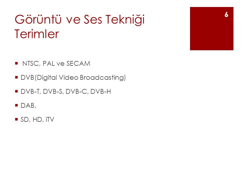 Görüntü ve Ses Tekniği Terimler  NTSC, PAL ve SECAM  DVB(Digital Video Broadcasting)  DVB-T, DVB-S, DVB-C, DVB-H  DAB,  SD, HD, iTV 6