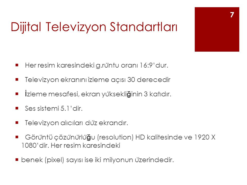 Dijital Televizyon Standartları  Her resim karesindeki g.ru ̈ ntu oranı 16:9'dur.