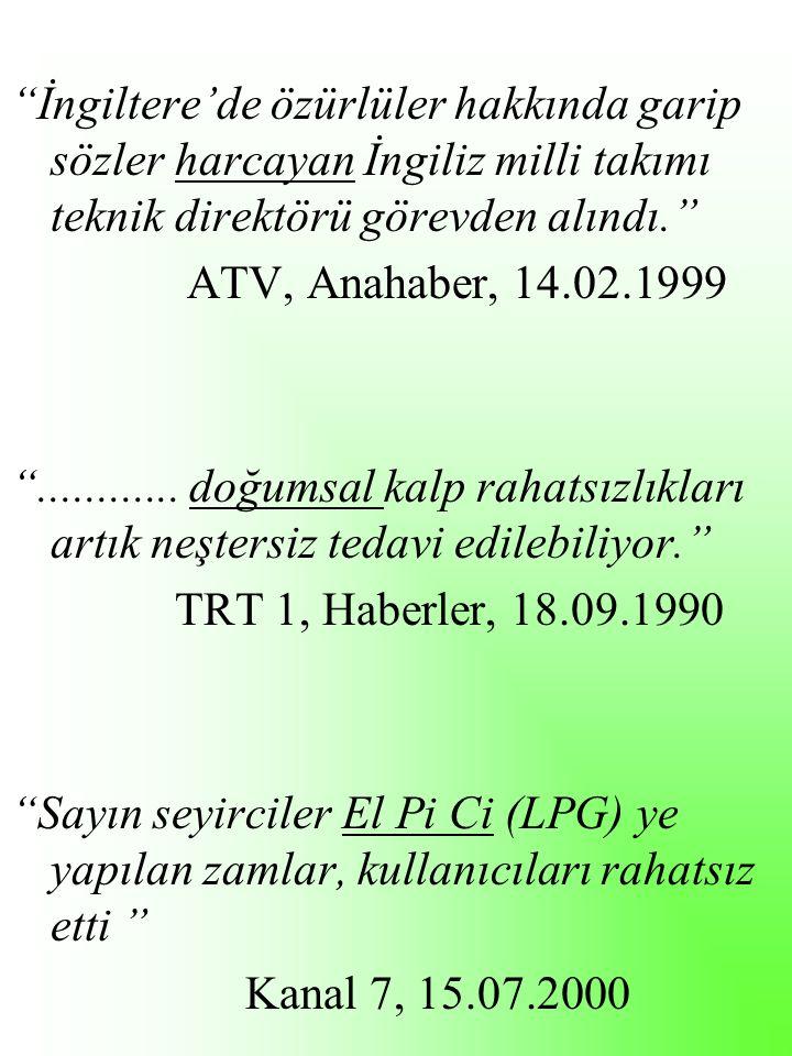 İngiltere'de özürlüler hakkında garip sözler harcayan İngiliz milli takımı teknik direktörü görevden alındı. ATV, Anahaber, 14.02.1999 ............