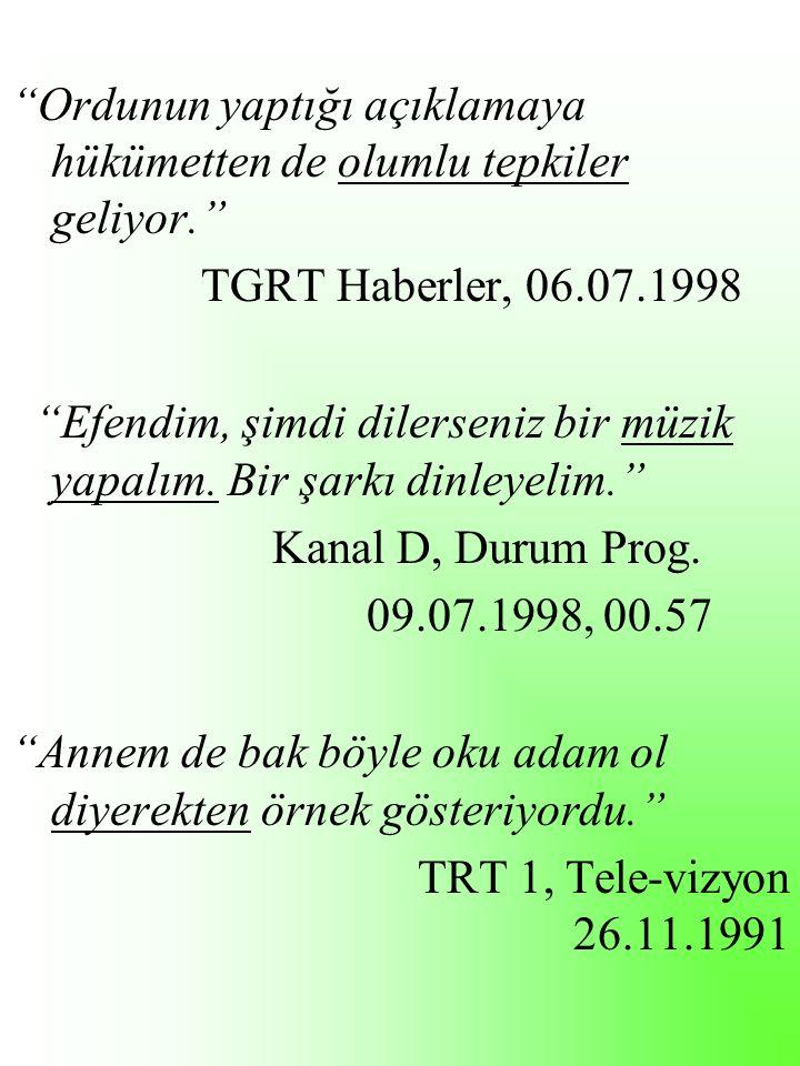 Ordunun yaptığı açıklamaya hükümetten de olumlu tepkiler geliyor. TGRT Haberler, 06.07.1998 Efendim, şimdi dilerseniz bir müzik yapalım.