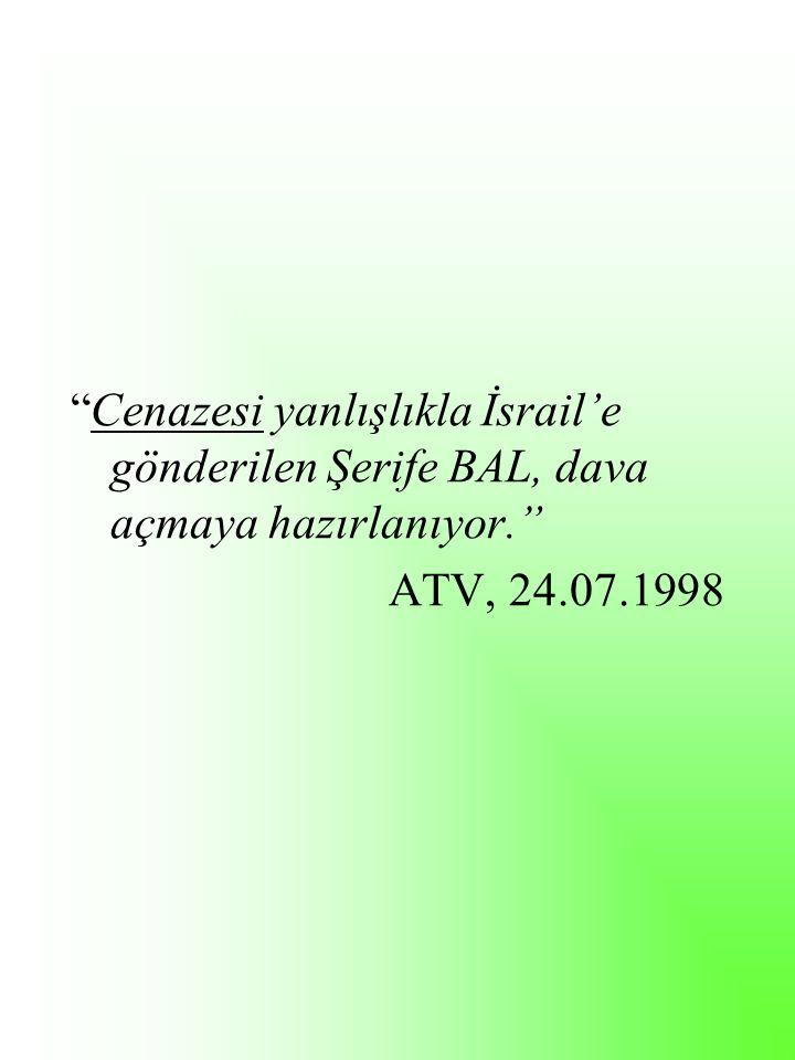 Cenazesi yanlışlıkla İsrail'e gönderilen Şerife BAL, dava açmaya hazırlanıyor. ATV, 24.07.1998