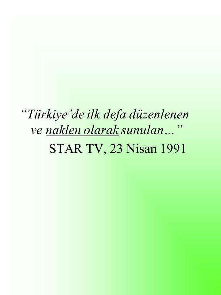 Türkiye'de ilk defa düzenlenen ve naklen olarak sunulan… STAR TV, 23 Nisan 1991
