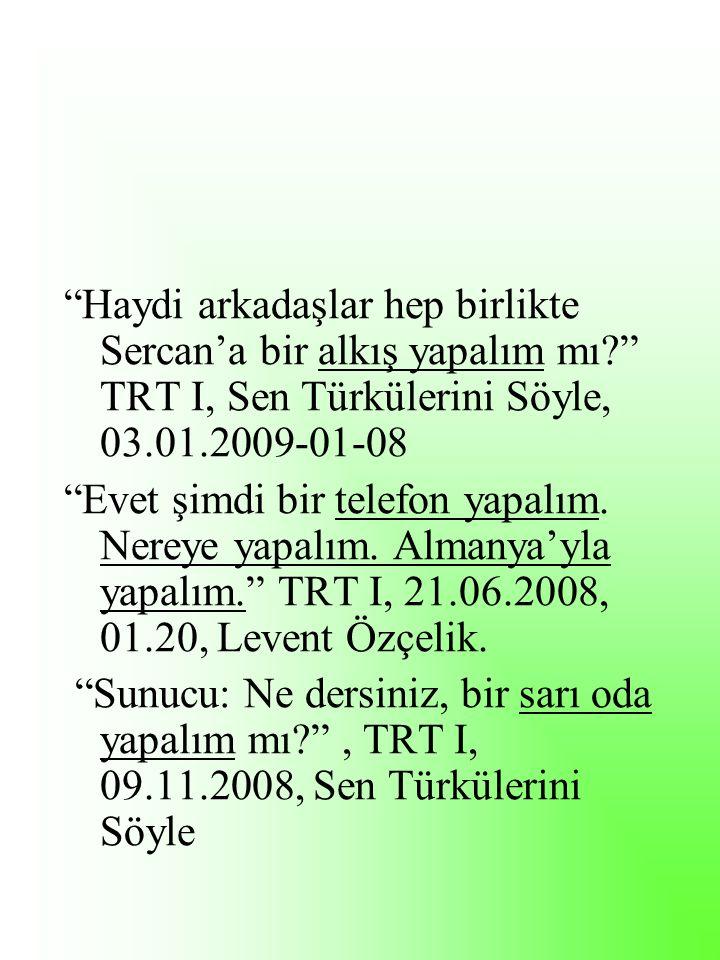 Haydi arkadaşlar hep birlikte Sercan'a bir alkış yapalım mı? TRT I, Sen Türkülerini Söyle, 03.01.2009-01-08 Evet şimdi bir telefon yapalım.