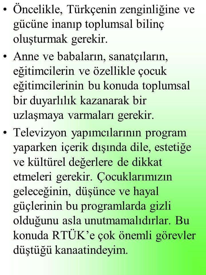 Öncelikle, Türkçenin zenginliğine ve gücüne inanıp toplumsal bilinç oluşturmak gerekir.