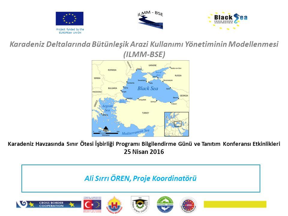 Karadeniz Deltalarında Bütünleşik Arazi Kullanımı Yönetiminin Modellenmesi (ILMM-BSE) Project funded by the EUROPEAN UNION Karadeniz Havzasında Sınır Ötesi İşbirliği Programı Bilgilendirme Günü ve Tanıtım Konferansı Etkinlikleri 25 Nisan 2016 Ali Sırrı ÖREN, Proje Koordinatörü