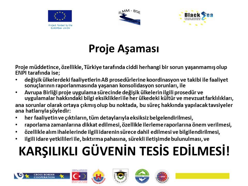 Proje Aşaması Project funded by the EUROPEAN UNION Proje müddetince, özellikle, Türkiye tarafında ciddi herhangi bir sorun yaşanmamış olup ENPI tarafı