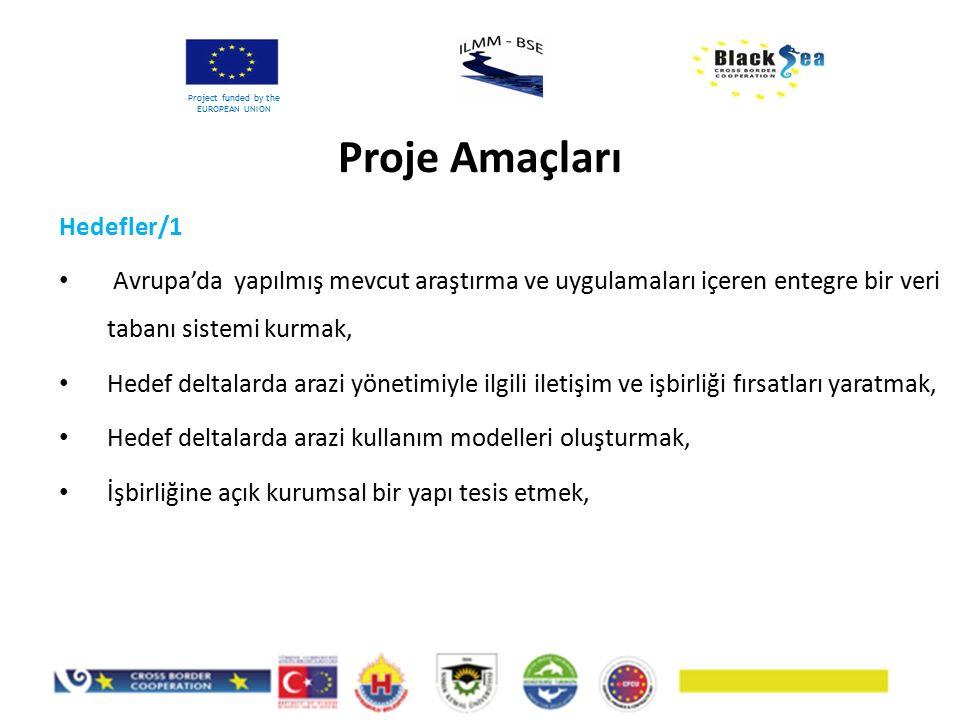 Hedefler/1 Avrupa'da yapılmış mevcut araştırma ve uygulamaları içeren entegre bir veri tabanı sistemi kurmak, Hedef deltalarda arazi yönetimiyle ilgili iletişim ve işbirliği fırsatları yaratmak, Hedef deltalarda arazi kullanım modelleri oluşturmak, İşbirliğine açık kurumsal bir yapı tesis etmek, Proje Amaçları Project funded by the EUROPEAN UNION