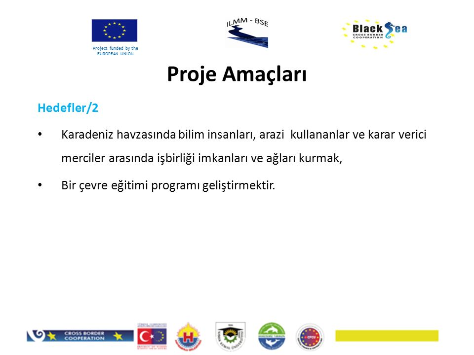 Hedefler/2 Karadeniz havzasında bilim insanları, arazi kullananlar ve karar verici merciler arasında işbirliği imkanları ve ağları kurmak, Bir çevre eğitimi programı geliştirmektir.