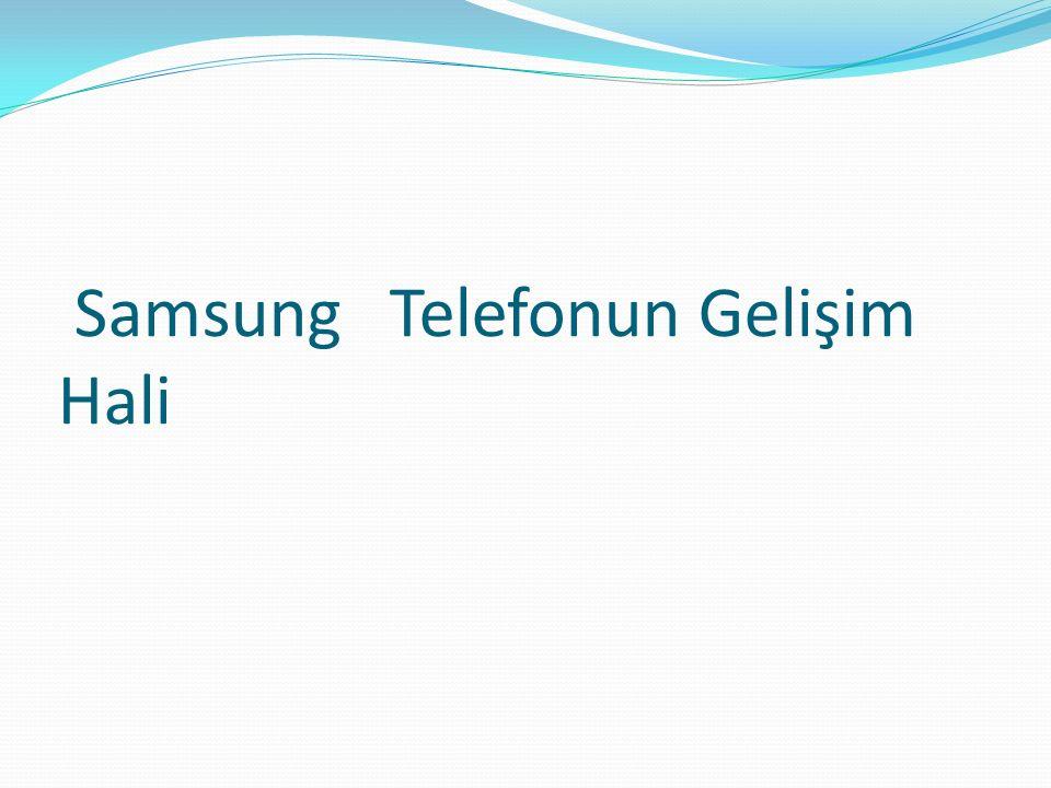Samsung Telefonun Gelişim Hali