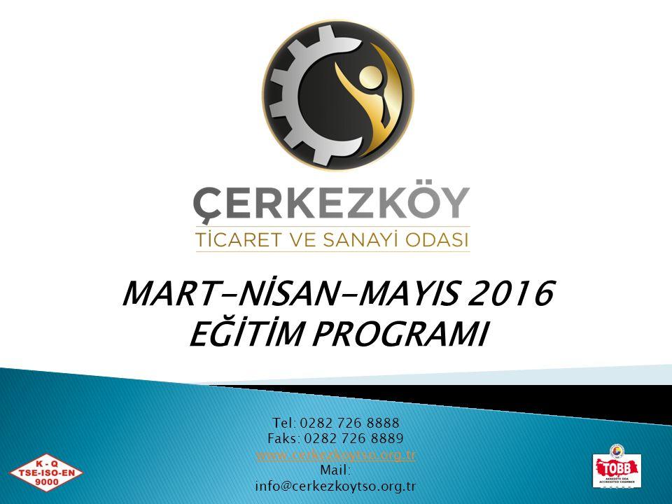 MART-NİSAN-MAYIS 2016 EĞİTİM PROGRAMI Tel: 0282 726 8888 Faks: 0282 726 8889 www.cerkezkoytso.org.tr Mail: info@cerkezkoytso.org.tr