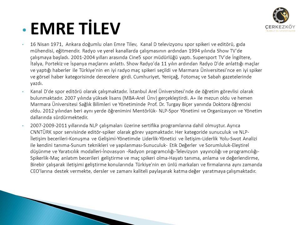 EMRE TİLEV 16 Nisan 1971, Ankara doğumlu olan Emre Tilev, Kanal D televizyonu spor spikeri ve editörü, gıda mühendisi, eğitmendir.