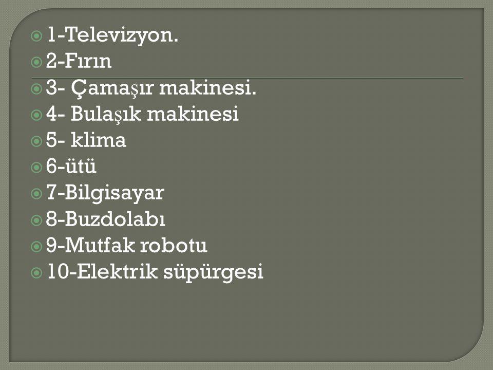  1-Televizyon.  2-Fırın  3- Çama ş ır makinesi.