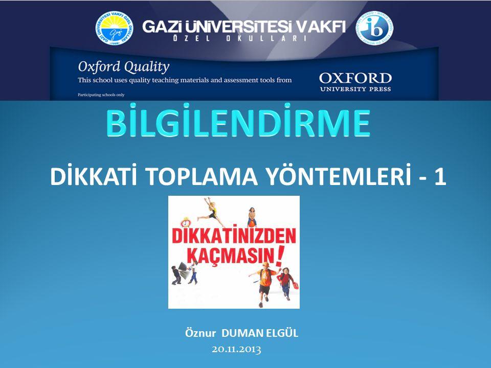 Öznur DUMAN ELGÜL 20.11.2013 DİKKATİ TOPLAMA YÖNTEMLERİ - 1