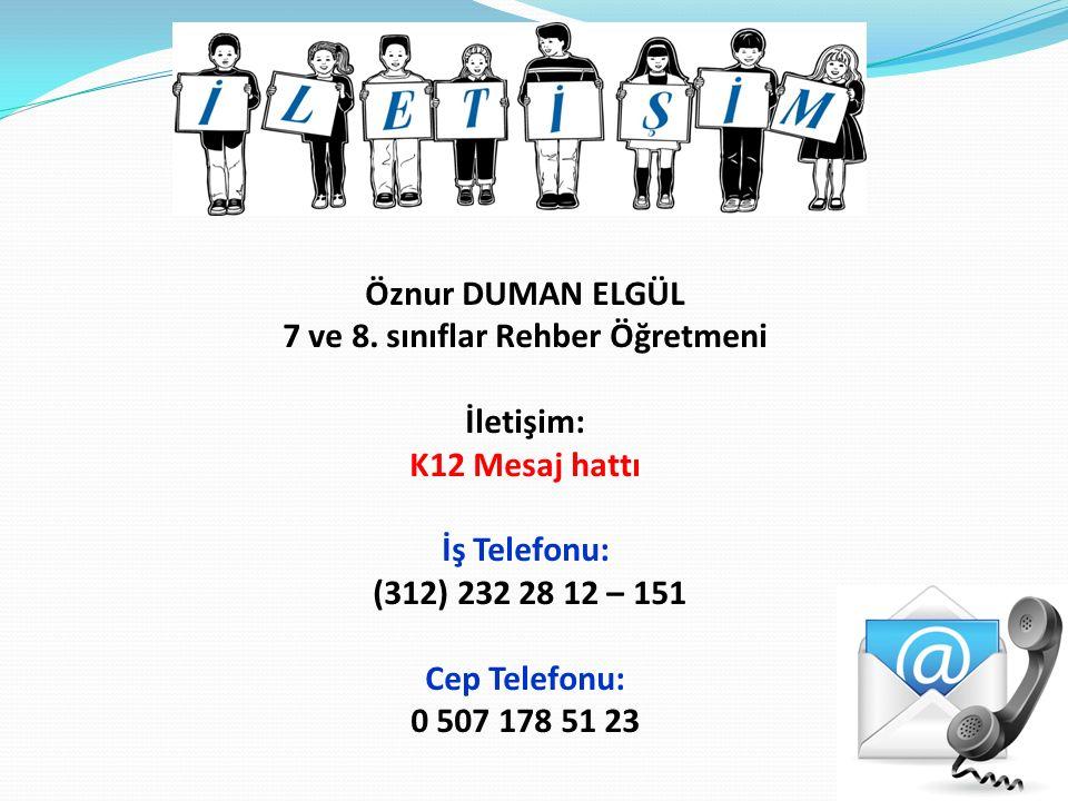 Öznur DUMAN ELGÜL 7 ve 8. sınıflar Rehber Öğretmeni İletişim: K12 Mesaj hattı İş Telefonu: (312) 232 28 12 – 151 Cep Telefonu: 0 507 178 51 23