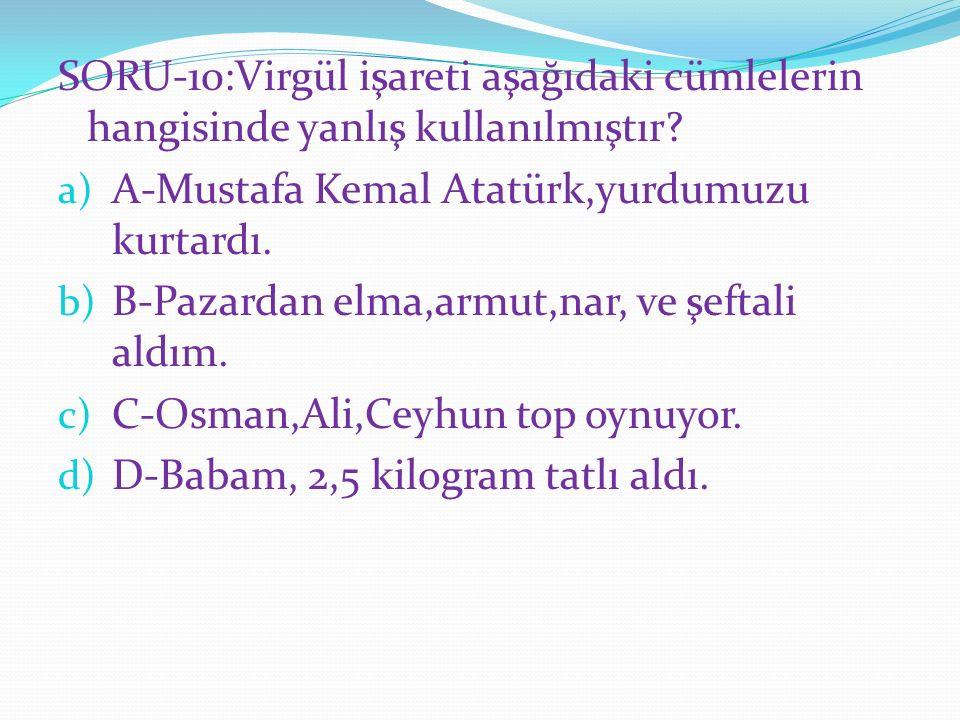 SORU-10:Virgül işareti aşağıdaki cümlelerin hangisinde yanlış kullanılmıştır.