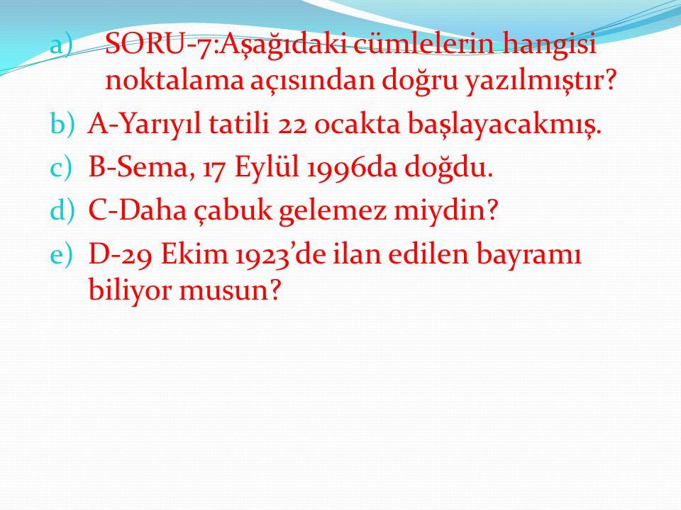 a) SORU-7:Aşağıdaki cümlelerin hangisi noktalama açısından doğru yazılmıştır.