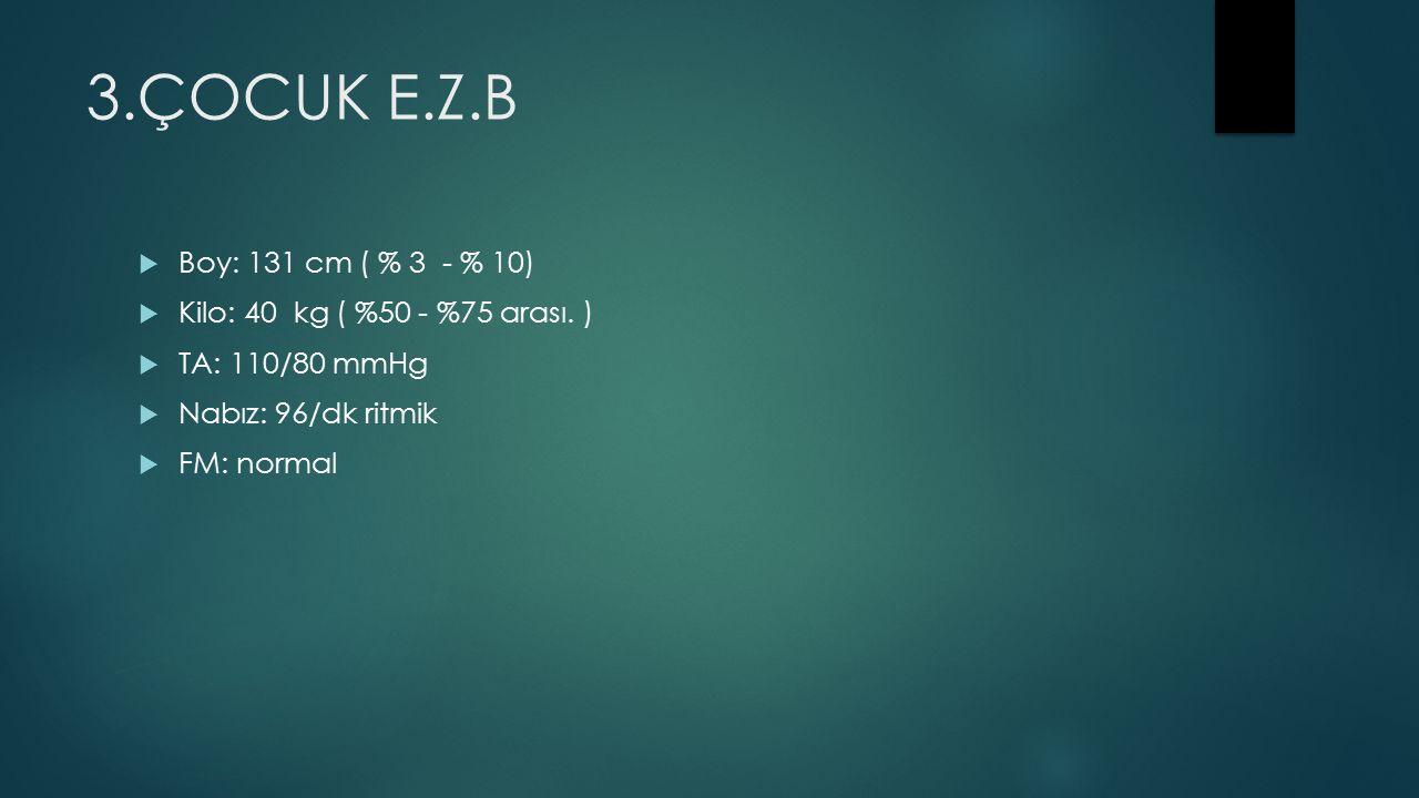 3.ÇOCUK E.Z.B  Boy: 131 cm ( % 3 - % 10)  Kilo: 40 kg ( %50 - %75 arası.