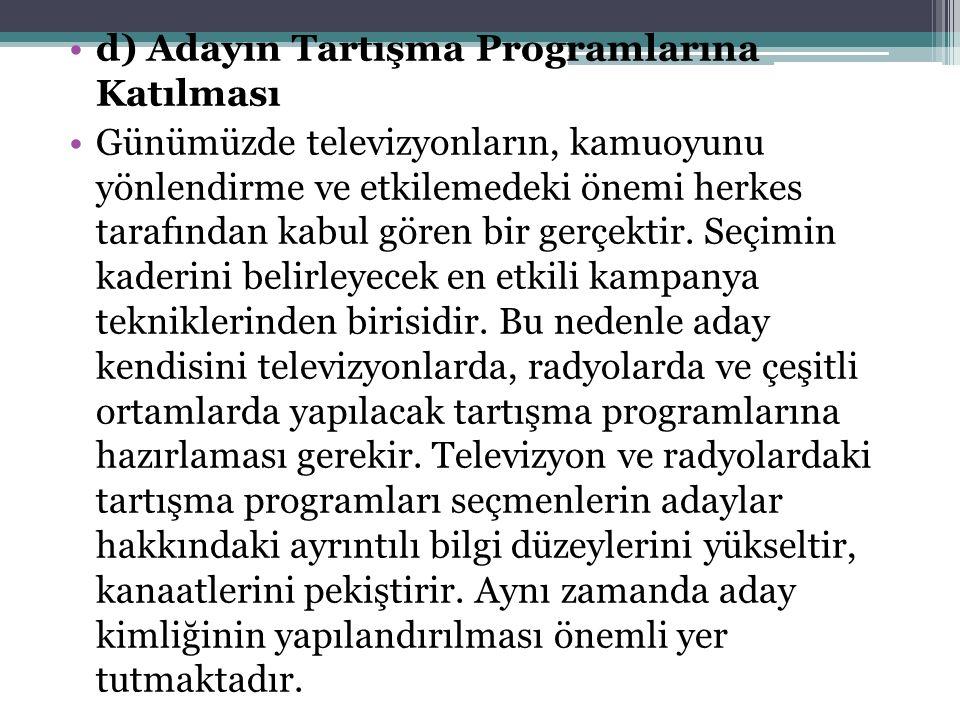 d) Adayın Tartışma Programlarına Katılması Günümüzde televizyonların, kamuoyunu yönlendirme ve etkilemedeki önemi herkes tarafından kabul gören bir gerçektir.
