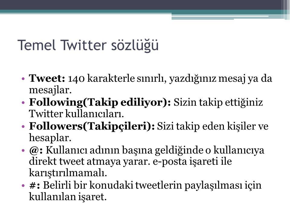 Temel Twitter sözlüğü Tweet: 140 karakterle sınırlı, yazdığınız mesaj ya da mesajlar.
