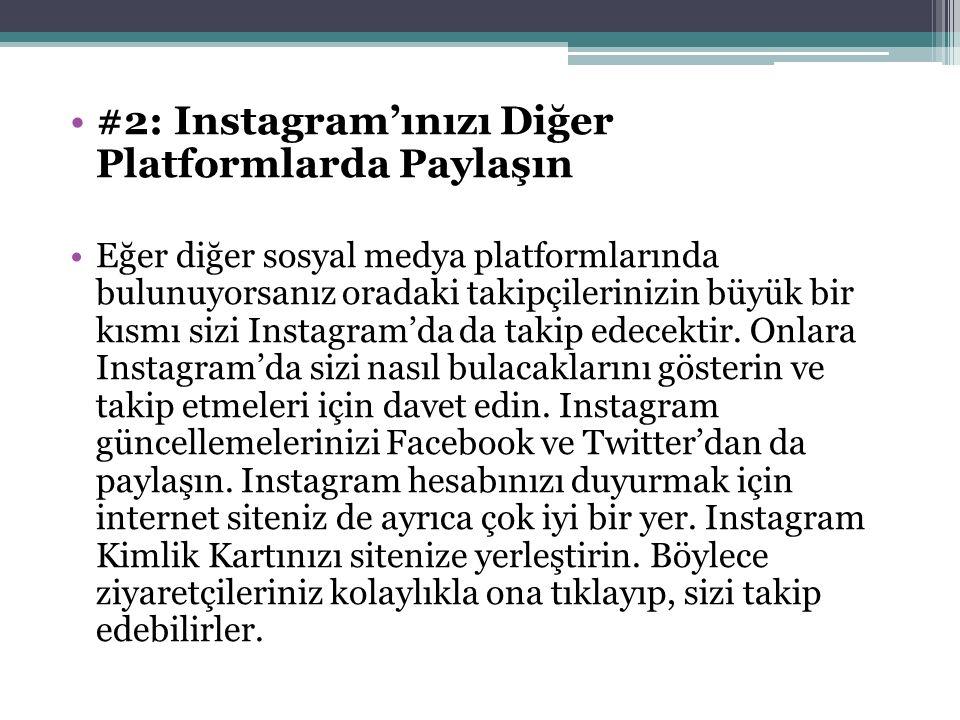 #2: Instagram'ınızı Diğer Platformlarda Paylaşın Eğer diğer sosyal medya platformlarında bulunuyorsanız oradaki takipçilerinizin büyük bir kısmı sizi Instagram'da da takip edecektir.