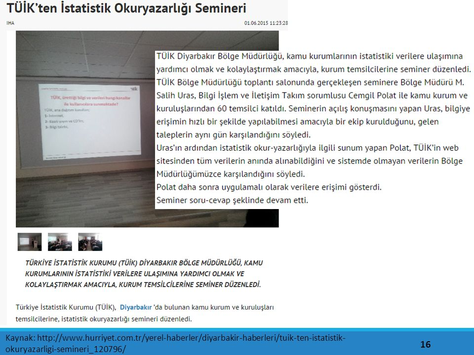 16 Kaynak: http://www.hurriyet.com.tr/yerel-haberler/diyarbakir-haberleri/tuik-ten-istatistik- okuryazarligi-semineri_120796/