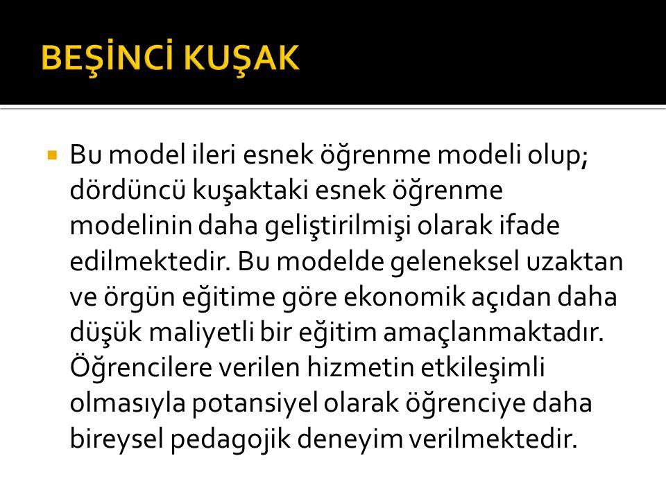  Bu model ileri esnek öğrenme modeli olup; dördüncü kuşaktaki esnek öğrenme modelinin daha geliştirilmişi olarak ifade edilmektedir. Bu modelde gelen