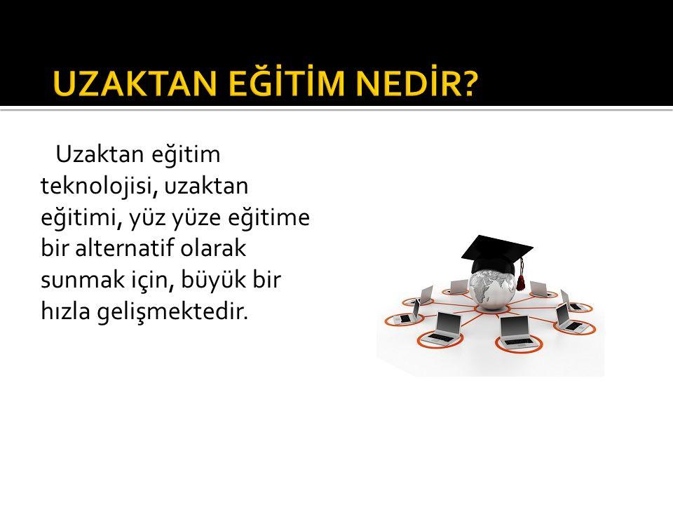  1990 Fırat Üniversitesi uzaktan eğitim uygulamasına e-posta ile başladı  1991'de Fırat Üniversitesi televizyon ile eğitime başladı  1993 Ahmet Yesevi Üniversitesi (Türkiye- Kazakistan) uzaktan eğitim teknolojilerinin bütün imkanlarından yararlanma gayreti içindedir.