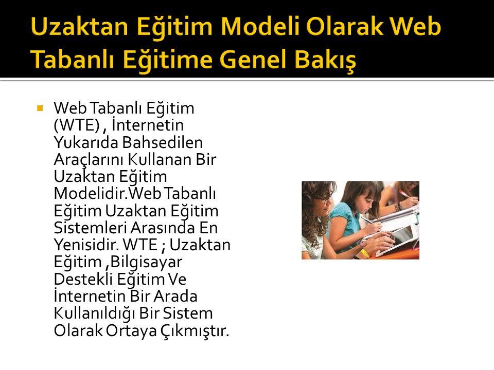  Web Tabanlı Eğitim (WTE), İnternetin Yukarıda Bahsedilen Araçlarını Kullanan Bir Uzaktan Eğitim Modelidir.Web Tabanlı Eğitim Uzaktan Eğitim Sistemle