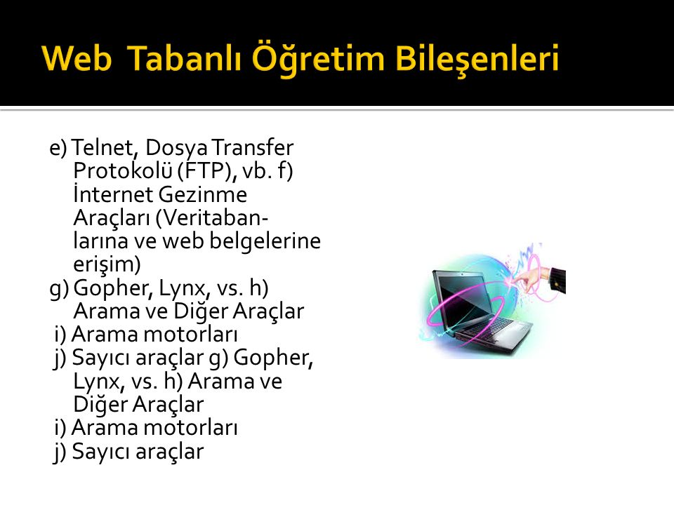 e) Telnet, Dosya Transfer Protokolü (FTP), vb. f) İnternet Gezinme Araçları (Veritaban- larına ve web belgelerine erişim) g) Gopher, Lynx, vs. h) Aram