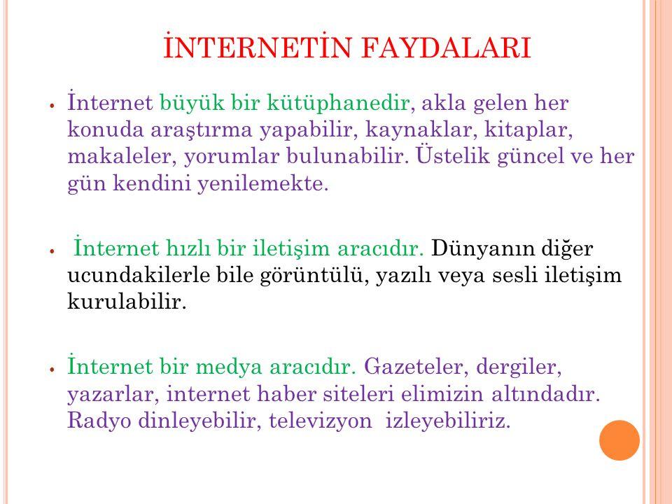 İNTERNETİN FAYDALARI İnternet büyük bir kütüphanedir, akla gelen her konuda araştırma yapabilir, kaynaklar, kitaplar, makaleler, yorumlar bulunabilir.