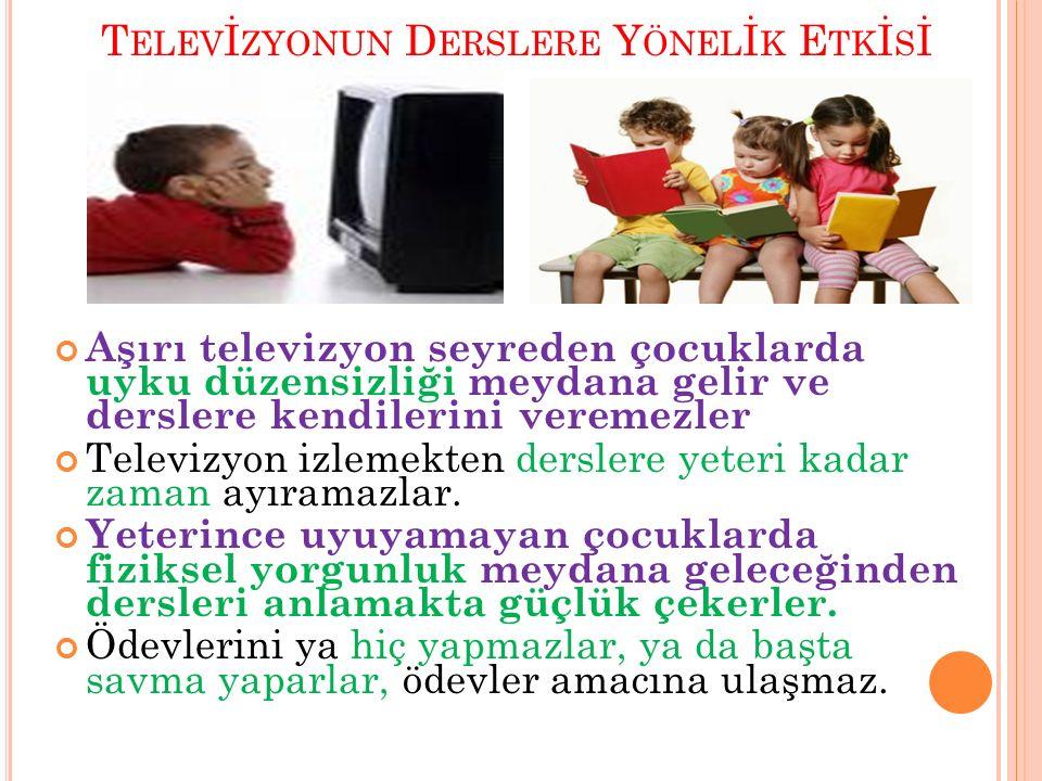T ELEV İ ZYONUN D ERSLERE Y ÖNEL İ K E TK İ S İ Aşırı televizyon seyreden çocuklarda uyku düzensizliği meydana gelir ve derslere kendilerini veremezle