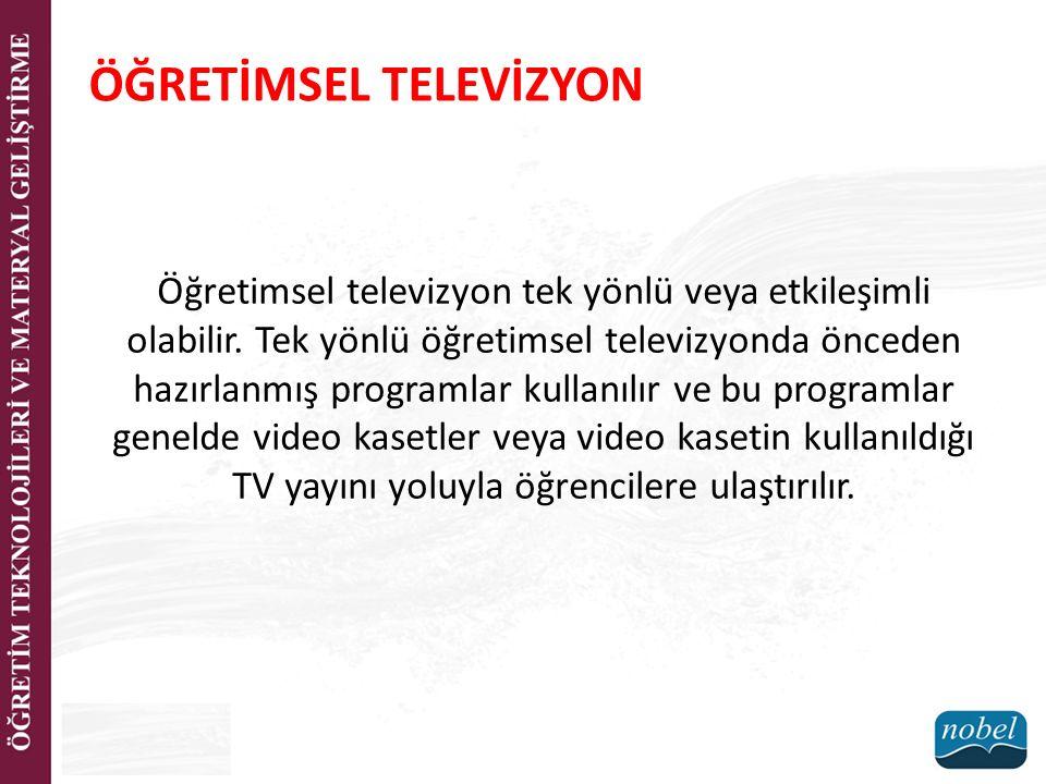 ÖĞRETİMSEL TELEVİZYON Öğretimsel televizyon tek yönlü veya etkileşimli olabilir. Tek yönlü öğretimsel televizyonda önceden hazırlanmış programlar kull