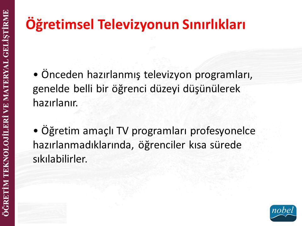 Öğretimsel Televizyonun Sınırlıkları Önceden hazırlanmış televizyon programları, genelde belli bir öğrenci düzeyi düşünülerek hazırlanır. Öğretim amaç