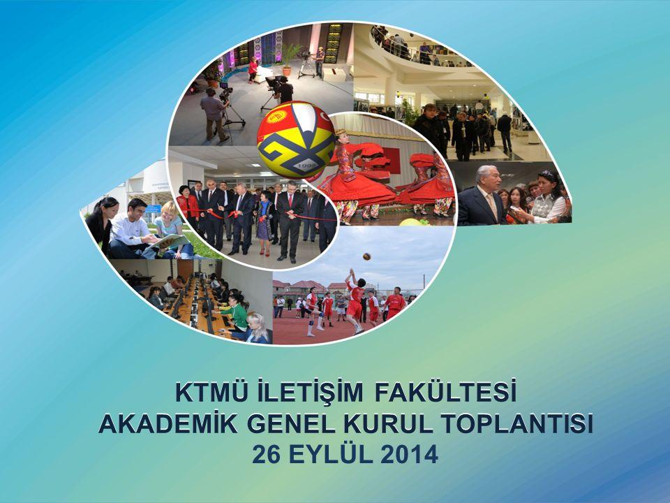 KTMÜ İLETİŞİM FAKÜLTESİ AKADEMİK GENEL KURUL TOPLANTISI 26 EYLÜL 2014 KTMÜ İLETİŞİM FAKÜLTESİ AKADEMİK GENEL KURUL TOPLANTISI