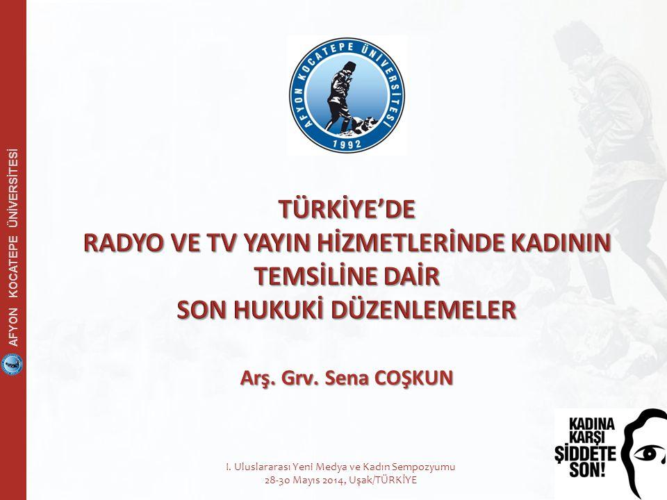 AFYON KOCATEPE ÜNİVERSİTESİ 1.Radyo ve Televizyon Yayınlarında Kadının Temsili 2.