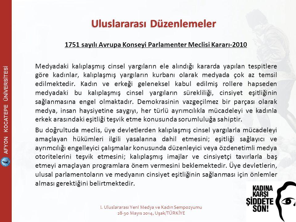 AFYON KOCATEPE ÜNİVERSİTESİ 13 1751 sayılı Avrupa Konseyi Parlamenter Meclisi Kararı-2010 Medyadaki kalıplaşmış cinsel yargıların ele alındığı kararda yapılan tespitlere göre kadınlar, kalıplaşmış yargıların kurbanı olarak medyada çok az temsil edilmektedir.