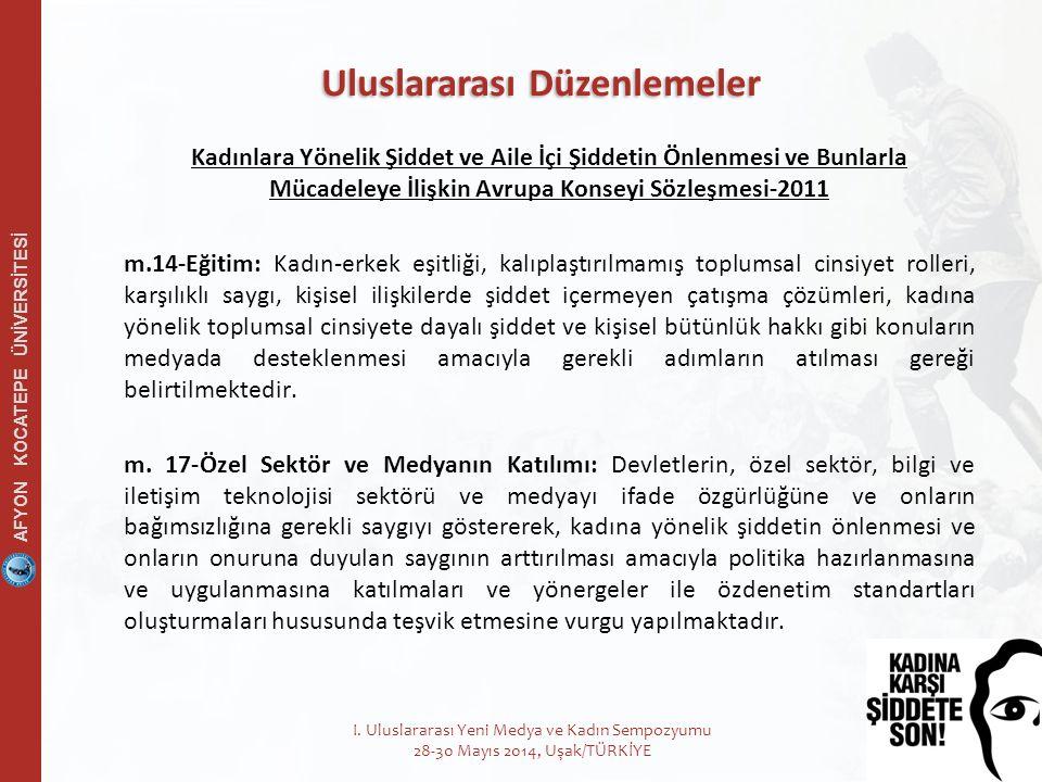 AFYON KOCATEPE ÜNİVERSİTESİ 15 Kadınlara Yönelik Şiddet ve Aile İçi Şiddetin Önlenmesi ve Bunlarla Mücadeleye İlişkin Avrupa Konseyi Sözleşmesi-2011 m.14-Eğitim: Kadın-erkek eşitliği, kalıplaştırılmamış toplumsal cinsiyet rolleri, karşılıklı saygı, kişisel ilişkilerde şiddet içermeyen çatışma çözümleri, kadına yönelik toplumsal cinsiyete dayalı şiddet ve kişisel bütünlük hakkı gibi konuların medyada desteklenmesi amacıyla gerekli adımların atılması gereği belirtilmektedir.