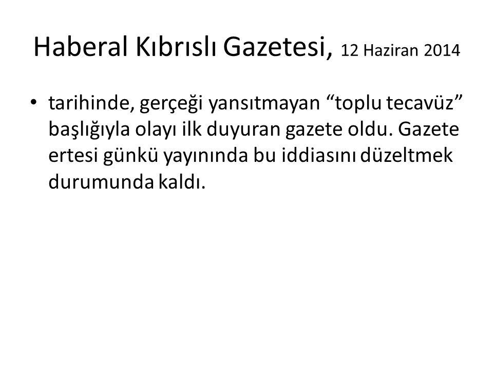 Haberal Kıbrıslı Gazetesi, 12 Haziran 2014 tarihinde, gerçeği yansıtmayan toplu tecavüz başlığıyla olayı ilk duyuran gazete oldu.