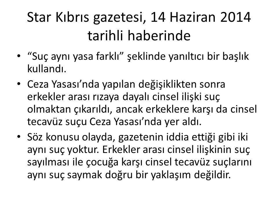 Star Kıbrıs gazetesi, 14 Haziran 2014 tarihli haberinde Suç aynı yasa farklı şeklinde yanıltıcı bir başlık kullandı.