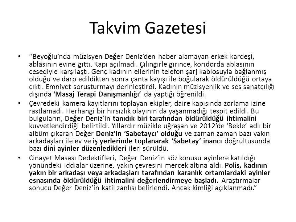 Takvim Gazetesi Beyoğlu'nda müzisyen Değer Deniz'den haber alamayan erkek kardeşi, ablasının evine gitti.